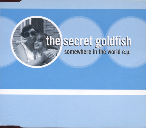 The Secret Goldfish : Somewhere In The World E.P.