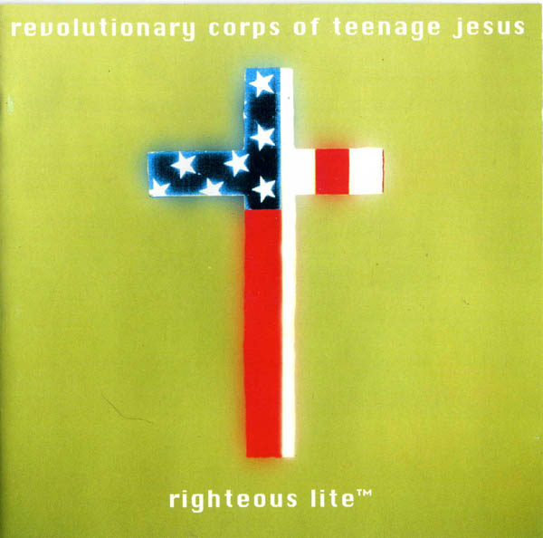 Revolutionary Corps Of Teenage Jesus : Righteous Lite